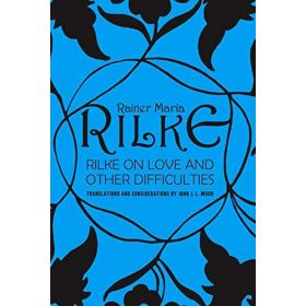 Rilke on Love and Other Difficulties: Translations and Considerations (Paperback )