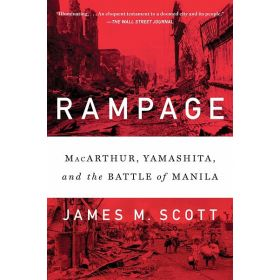 Rampage: MacArthur, Yamashita, and the Battle of Manila (Paperback)