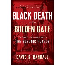 Black Death at the Golden Gate: The Race to Save America from the Bubonic Plague (Paperback)