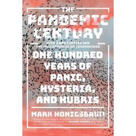The Pandemic Century: One Hundred Years Of Panic, Hysteria, And Hubris (Paperback)
