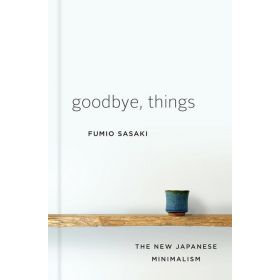Goodbye, Things: The New Japanese Minimalism (Hardcover)