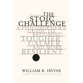 The Stoic Challenge: A Philosopher's Guide to Becoming Tougher, Calmer, and More Resilient (Hardcover)