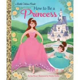 How to Be a Princess, Little Golden Book (Hardcover)