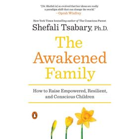 The Awakened Family: How to Raise Empowered, Resilient, and Conscious Children (Paperback)