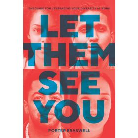 Let Them See You: The Guide for Leveraging Your Diversity at Work (Hardcover)