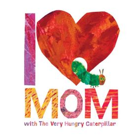 I Love Mom with the Very Hungry Caterpillar (Hardcover)
