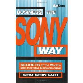 Business the Sony Way: Secrets of the World's Most Innovative Electronics Giant (Paperback)