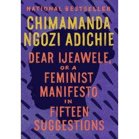 Dear Ijeawele, or A Feminist Manifesto in Fifteen Suggestions (Paperback)