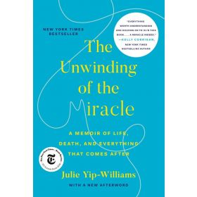 The Unwinding of the Miracle: A Memoir of Life, Death, and Everything That Comes After (Paperback)