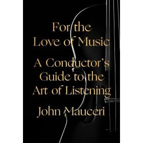 For the Love of Music: A Conductor's Guide to the Art of Listening (Hardcover)