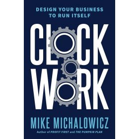 Clockwork: Design Your Business to Run Itself (Hardcover)