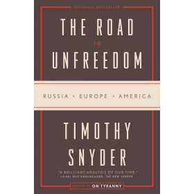 The Road to Unfreedom: Russia, Europe, America (Paperback)