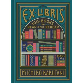 Ex Libris: 100+ Books to Read and Reread (Hardcover)