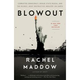 Blowout: Corrupted Democracy, Rogue State Russia, and the Richest, Most Destructive Industry on Earth (Paperback)