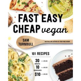 Fast Easy Cheap Vegan: 101 Recipes You Can Make in 30 Minutes or Less, for $10 or Less, and with 10 Ingredients or Less! (Paperback)
