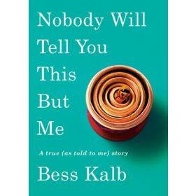Nobody Will Tell You This But Me: A True (as Told to Me) Story (Hardcover)