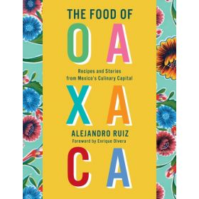 The Food of Oaxaca: Recipes and Stories from Mexico's Culinary Capital (Hardcover)