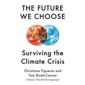 The Future We Choose: Surviving the Climate Crisis (Hardcover)