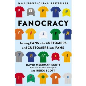 Fanocracy: Turning Fans into Customers and Customers into Fans (Hardcover)
