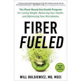 Fiber Fueled: The Plant-Based Gut Health Program for Losing Weight, Restoring Your Health, and Optimizing Your Microbiome (Hardcover)