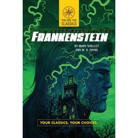 Frankenstein: Your Classics. Your Choices., You Are the Classics (Paperback)