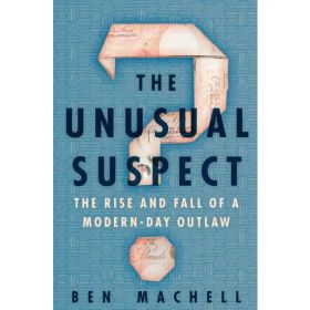The Unusual Suspect: The Rise and Fall of a Modern-Day Outlaw (Hardcover)