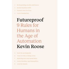 Futureproof: 9 Rules for Humans in the Age of Automation (Hardcover)