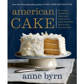 American Cake: From Colonial Gingerbread to Classic Layer, the Stories and Recipes Behind More Than 125 of Our Best-Loved Cakes (Paperback)