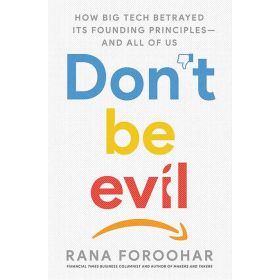 Don't Be Evil: How Big Tech Betrayed Its Founding Principles—And All of Us, Export Edition (Paperback)