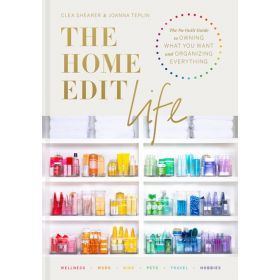 The Home Edit Life: The No-Guilt Guide to Owning What You Want and Organizing Everything (Hardcover)