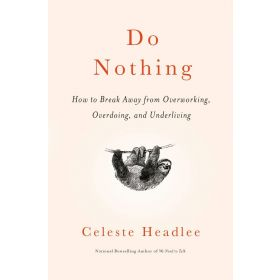 Do Nothing: How to Break Away from Overworking, Overdoing, and Underliving, Export Edition (Paperback)