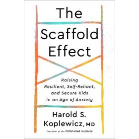 The Scaffold Effect: Raising Resilient, Self-Reliant, and Secure Kids in an Age of Anxiety (Hardcover)