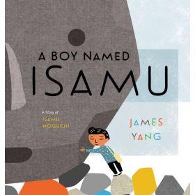 A Boy Named Isamu: A Story of Isamu Noguchi (Hardcover)