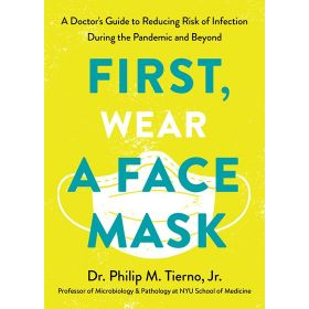 First, Wear A Face Mask: A Doctor's Guide To Reducing Risk Of Infection During The Pandemic And Beyond (Paperback)