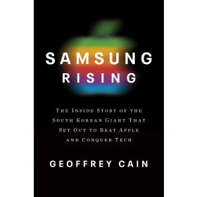 Samsung Rising: The Inside Story of the South Korean Giant That Set Out to Beat Apple and Conquer Tech, Export Edition (Paperback)