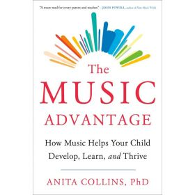 The Music Advantage: How Music Helps Your Child Develop, Learn, and Thrive (Hardcover)
