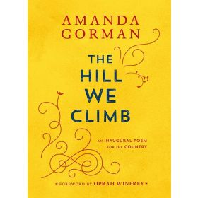 The Hill We Climb: An Inaugural Poem for the Country (Hardcover)