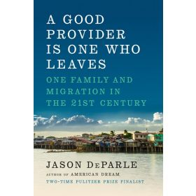 A Good Provider Is One Who Leaves: One Family and Migration in the 21st Century (Hardcover)
