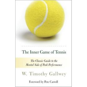 The Inner Game of Tennis: The Classic Guide to the Mental Side of Peak Performance (Paperback)