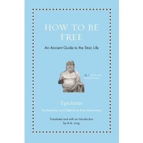 How to Be Free: An Ancient Guide to the Stoic Life (Hardcover)