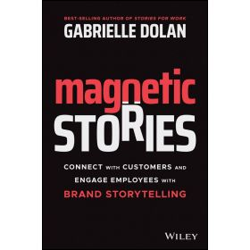 Magnetic Stories: Connect with Customers and Engage Employees with Brand Storytelling (Paperback)