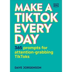 Make a TikTok Every Day: 365 Prompts for Attention-Grabbing TikToks (Hardcover)