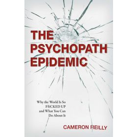 The Psychopath Epidemic: Why the World is So F*cked Up and What You Can Do About It (Paperback)