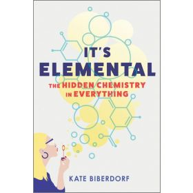 It's Elemental: The Hidden Chemistry in Everything (Hardcover)