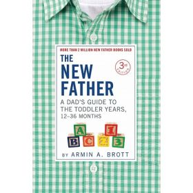 New Father: A Dad's Guide to the Toddler Years, 12-36 Months (Paperback)
