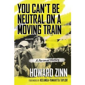 You Can't Be Neutral on a Moving Train: A Personal History (Paperback)