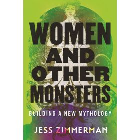 Women and Other Monsters: Building a New Mythology (Hardcover)