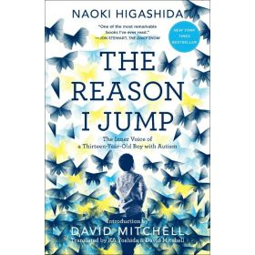 The Reason I Jump: The Inner Voice of a Thirteen-Year-Old Boy with Autism (Paperback)