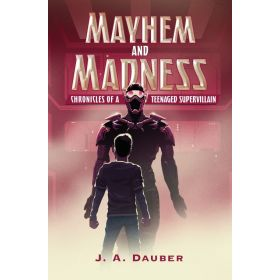 Mayhem and Madness: Chronicles of a Teenaged Supervillain (Paperback)