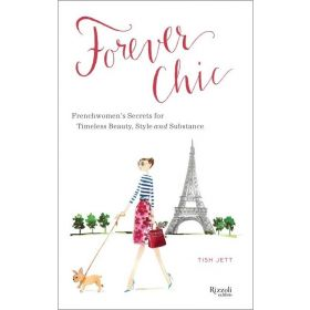 Forever Chic: Frenchwomen's Secrets for Timeless Beauty, Style, and Substance (Hardcover)